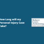 How Long will my Personal Injury Case Take- Robert armstrong personal injury attorney north carolina