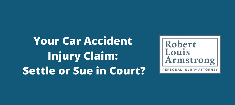 Your Car Accident Injury Claim- Settle or Sue in Court- Robert armstrong personal injury attorney north carolina